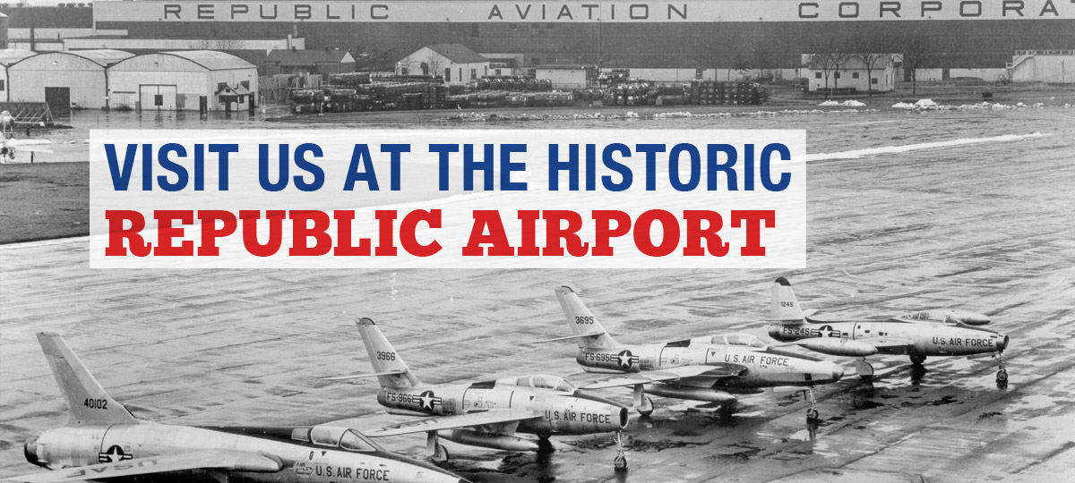 VISIT THE AMERICAN AIRPOWER MUSEUM AT HISTORIC REPUBLIC AIRPORT
