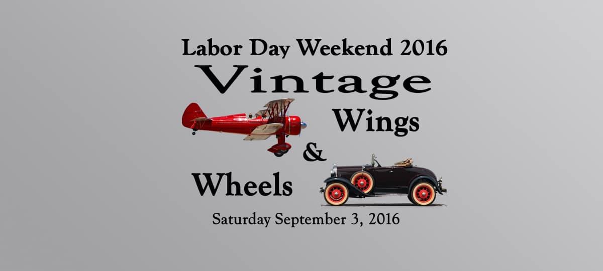 Vintage Wings & Wheels – Labor Day Weekend 2016